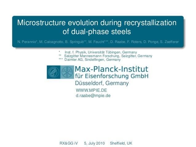 Microstructure evolution during recrystallization of dual-phase steels N. Perannio*, M. Calcagnotto, B. Springub**, M. Feu...