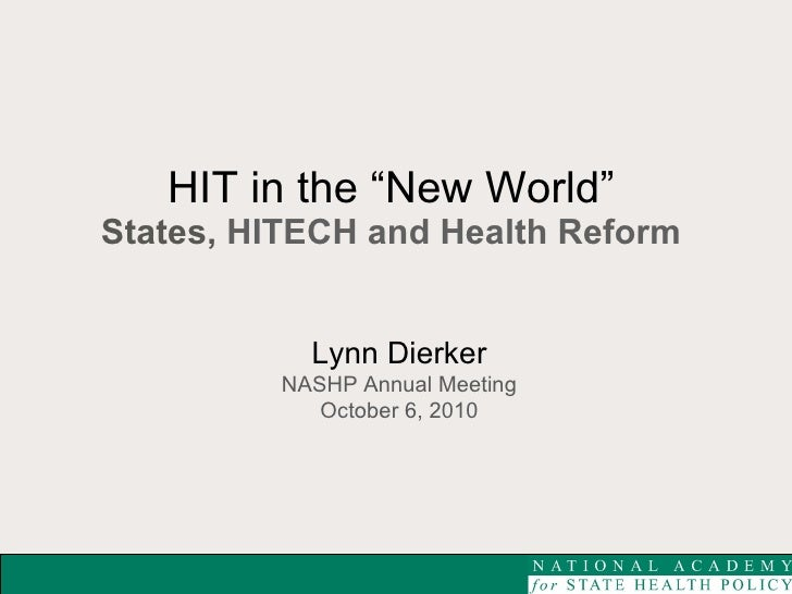 """HIT in the """"New World""""   States,  HITECH and Health Reform  Lynn Dierker NASHP Annual Meeting October 6, 2010"""