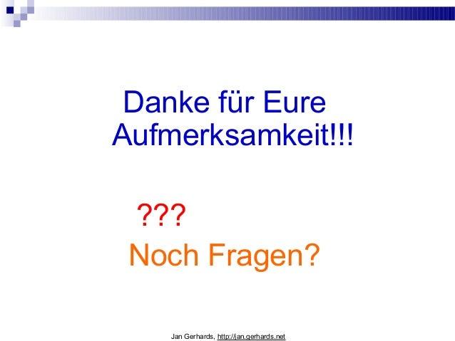 Danke für EureAufmerksamkeit!!!???Noch Fragen?Jan Gerhards, http://jan.gerhards.net