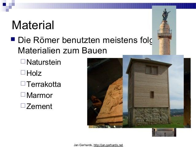 Material Die Römer benutzten meistens folgendeMaterialien zum BauenNatursteinHolzTerrakottaMarmorZementJan Gerhards,...