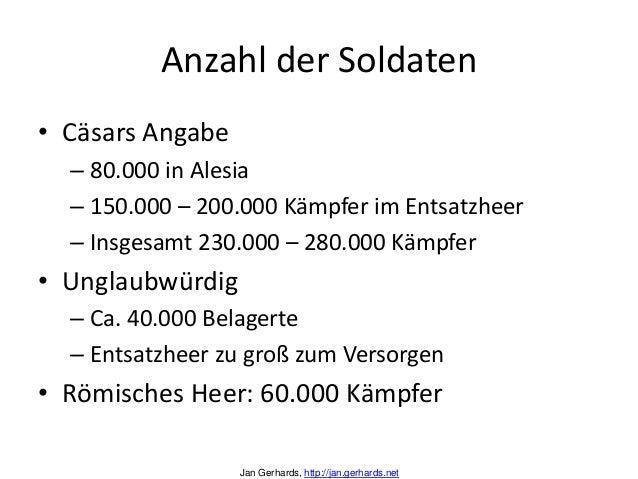 Anzahl der Soldaten• Cäsars Angabe– 80.000 in Alesia– 150.000 – 200.000 Kämpfer im Entsatzheer– Insgesamt 230.000 – 280.00...