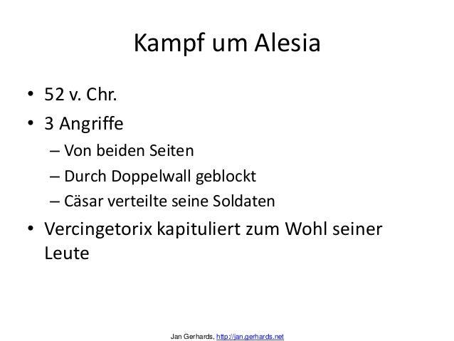 Kampf um Alesia• 52 v. Chr.• 3 Angriffe– Von beiden Seiten– Durch Doppelwall geblockt– Cäsar verteilte seine Soldaten• Ver...