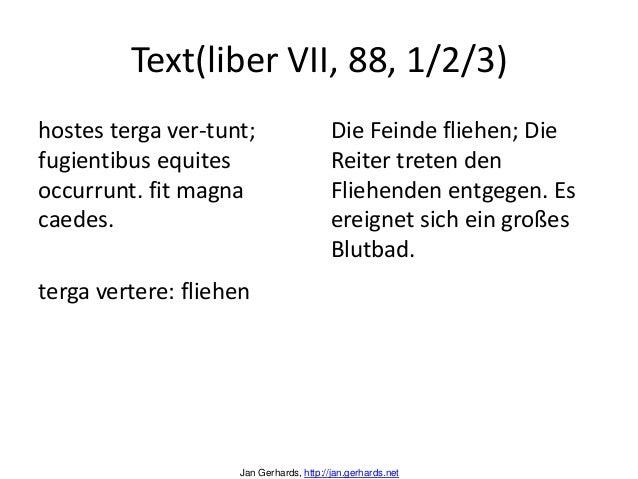 Text(liber VII, 88, 1/2/3)hostes terga ver-tunt;fugientibus equitesoccurrunt. fit magnacaedes.terga vertere: fliehenDie Fe...