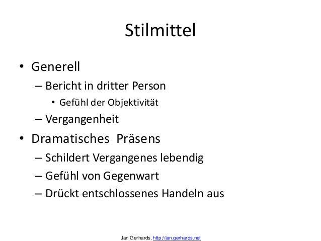 Stilmittel• Generell– Bericht in dritter Person• Gefühl der Objektivität– Vergangenheit• Dramatisches Präsens– Schildert V...