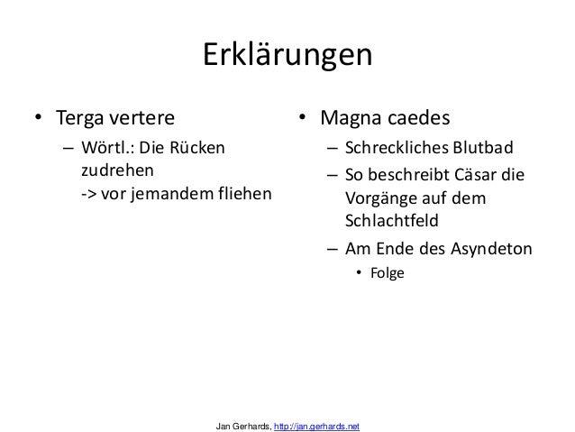 Erklärungen• Terga vertere– Wörtl.: Die Rückenzudrehen-> vor jemandem fliehen• Magna caedes– Schreckliches Blutbad– So bes...