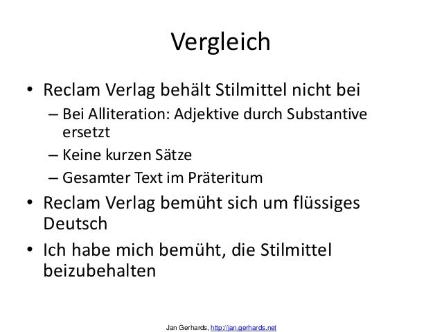 Vergleich• Reclam Verlag behält Stilmittel nicht bei– Bei Alliteration: Adjektive durch Substantiveersetzt– Keine kurzen S...