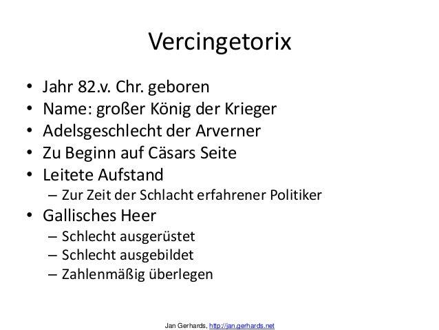 Vercingetorix• Jahr 82.v. Chr. geboren• Name: großer König der Krieger• Adelsgeschlecht der Arverner• Zu Beginn auf Cäsars...