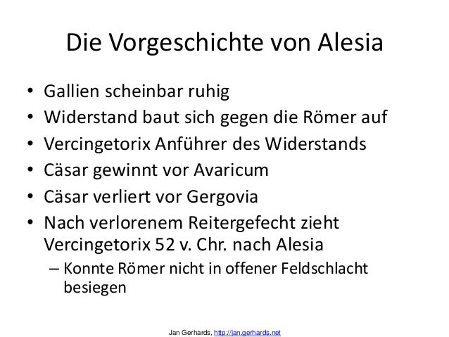Die Vorgeschichte von Alesia• Gallien scheinbar ruhig• Widerstand baut sich gegen die Römer auf• Vercingetorix Anführer de...