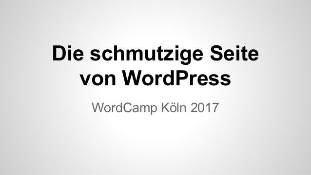 Die schmutzige Seite von WordPress WordCamp Köln 2017