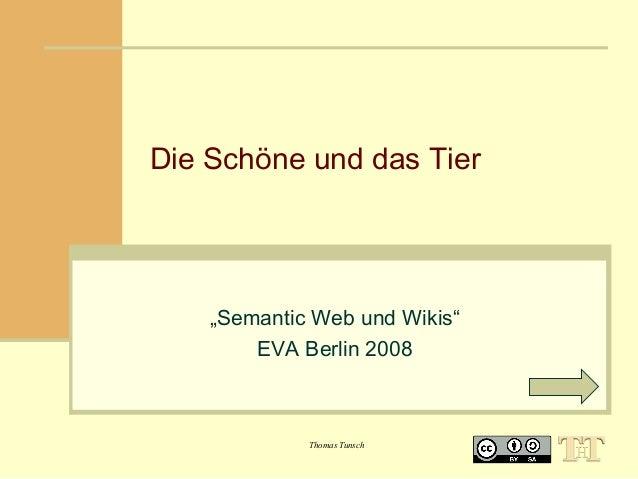 """Die Schöne und das Tier  """"Semantic Web und Wikis"""" EVA Berlin 2008  Thomas Tunsch"""