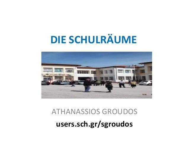 DIE SCHULRÄUME ATHANASSIOS GROUDOS users.sch.gr/sgroudos