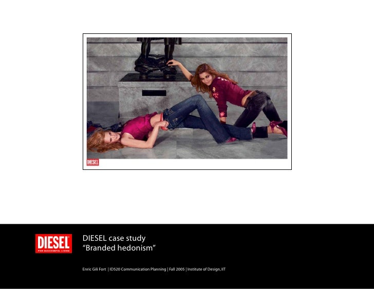 """DIESEL case study""""Branded hedonism""""Enric Gili Fort   ID520 Communication Planning   Fall 2005   Institute of Design, IIT"""