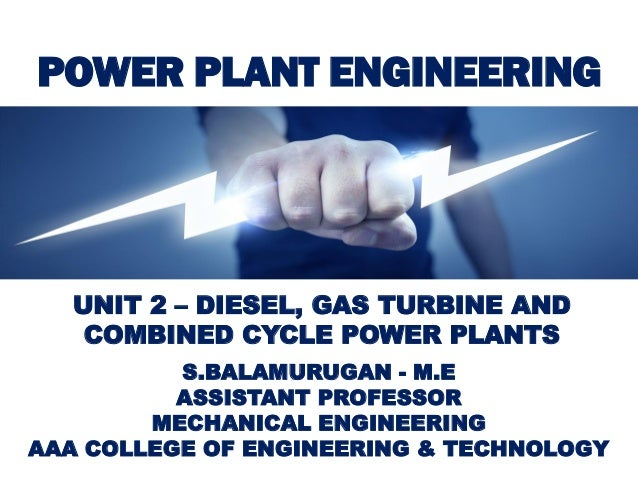 POWER PLANT ENGINEERING S.BALAMURUGAN - M.E ASSISTANT PROFESSOR MECHANICAL ENGINEERING AAA COLLEGE OF ENGINEERING & TECHNO...