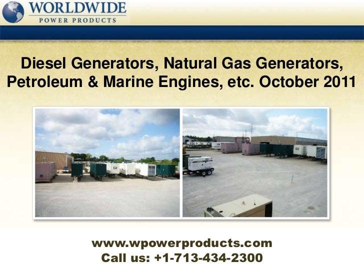Diesel Generators, Natural Gas Generators,Petroleum & Marine Engines, etc. October 2011          www.wpowerproducts.com   ...
