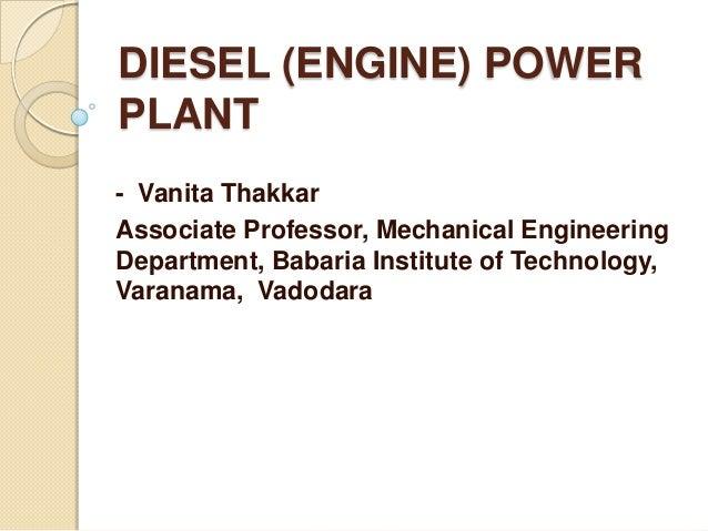 DIESEL (ENGINE) POWER PLANT - Vanita Thakkar Associate Professor, Mechanical Engineering Department, Babaria Institute of ...