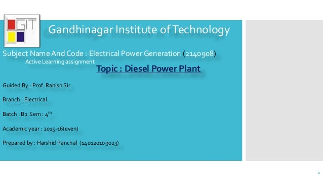 Gandhinagar Institute ofTechnology Topic : Diesel Power Plant Guided By : Prof. Rahish Sir Branch : Electrical Batch : B1 ...