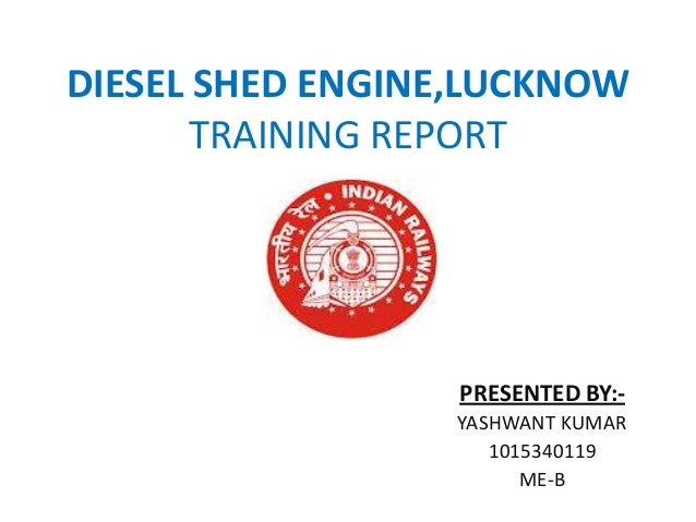 DIESEL SHED ENGINE,LUCKNOW TRAINING REPORT  PRESENTED BY:YASHWANT KUMAR 1015340119 ME-B
