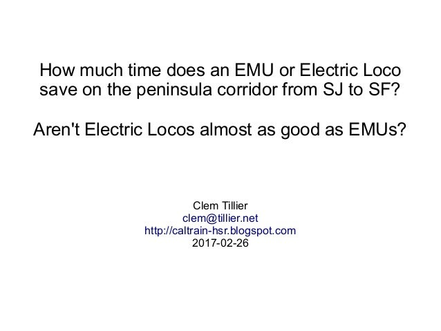 How much time does an EMU or Electric Loco save on the peninsula corridor from SJ to SF? Aren't Electric Locos almost as g...