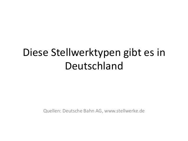 Diese Stellwerktypen gibt es in Deutschland  Quellen: Deutsche Bahn AG, www.stellwerke.de
