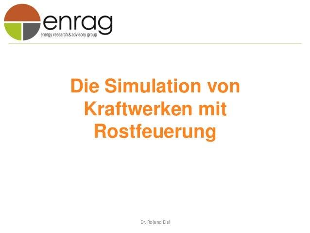 Die Simulation vonKraftwerken mitRostfeuerungDr. Roland Eisl