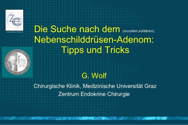 Die Suche nach dem  (occulten,solitären)  Nebenschilddrüsen-Adenom:  Tipps und Tricks G. Wolf Chirurgische Klinik, Medizin...