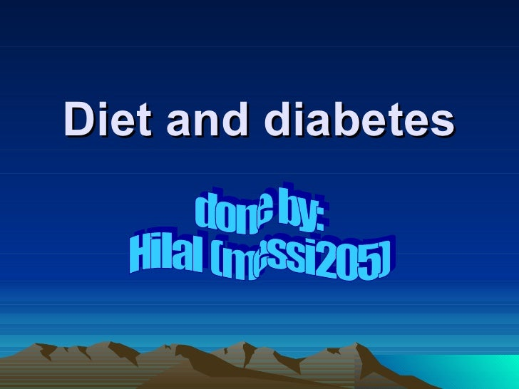 Diet and diabetes done by: Hilal (messi205)