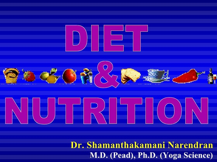 Dr. Shamanthakamani Narendran M.D. (Pead), Ph.D. (Yoga Science) DIET & NUTRITION