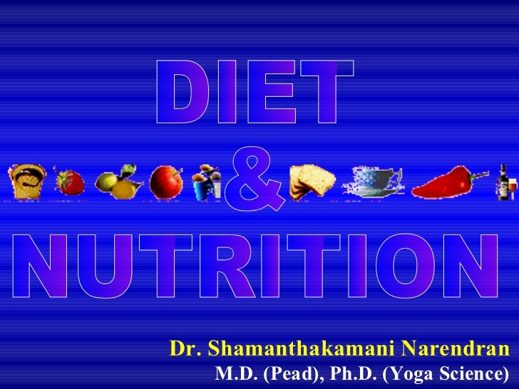 Dr. Shamanthakamani Narendran M.D. (Pead), Ph.D. (Yoga Science) DIET & NUTRITION