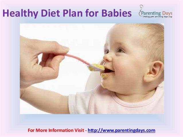 Healthy Diet Plan for Babies For More Information Visit - http://www.parentingdays.com