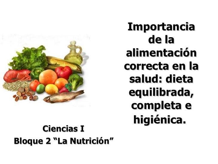 """Importancia de la alimentación correcta en la salud: dieta equilibrada, completa e higiénica.   Ciencias I Bloque 2 """"La Nu..."""