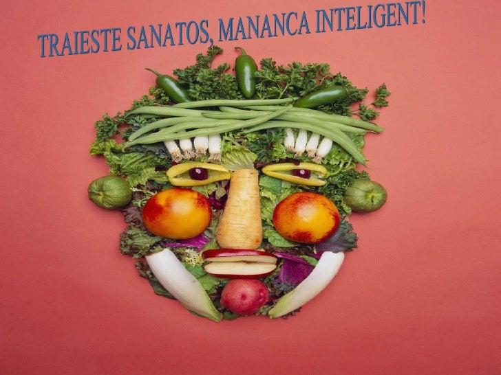 TRAIESTE SANATOS, MANANCA INTELIGENT!