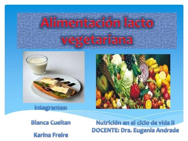  Tipo de alimentación vegetariana basada en el consumo de alimentos de origen vegetal que incluye leche, yogur y quesos c...