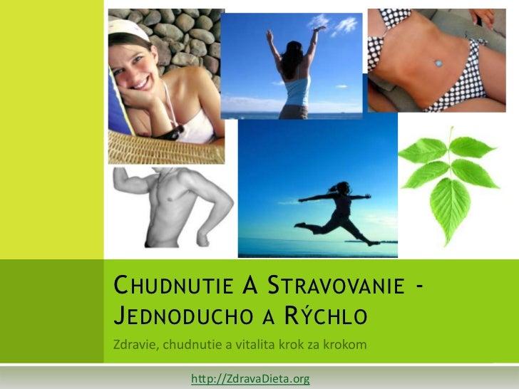 C HUDNUTIE A S TRAVOVANIE -J EDNODUCHO A R ÝCHLO      http://ZdravaDieta.org
