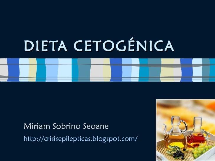 DIETA CETOGÉNICA Miriam Sobrino Seoane http://crisisepilepticas.blogspot.com/