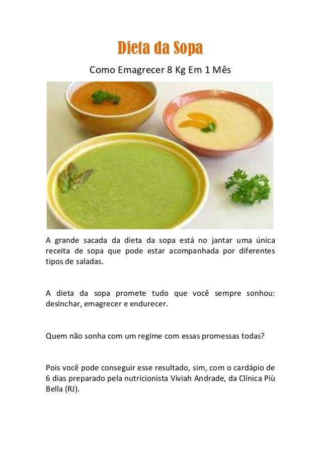 Dieta da SopaComo Emagrecer 8 Kg Em 1 MêsA grande sacada da dieta da sopa está no jantar uma únicareceita de sopa que pode...