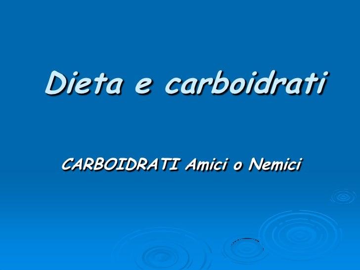 Dieta e carboidrati<br />CARBOIDRATI Amici o Nemici<br />
