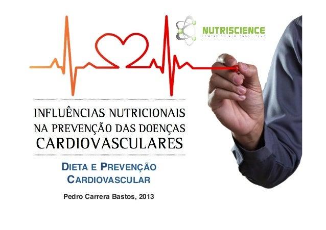 DIETA E PREVENÇÃO CARDIOVASCULAR !Pedro Carrera Bastos, 2013!