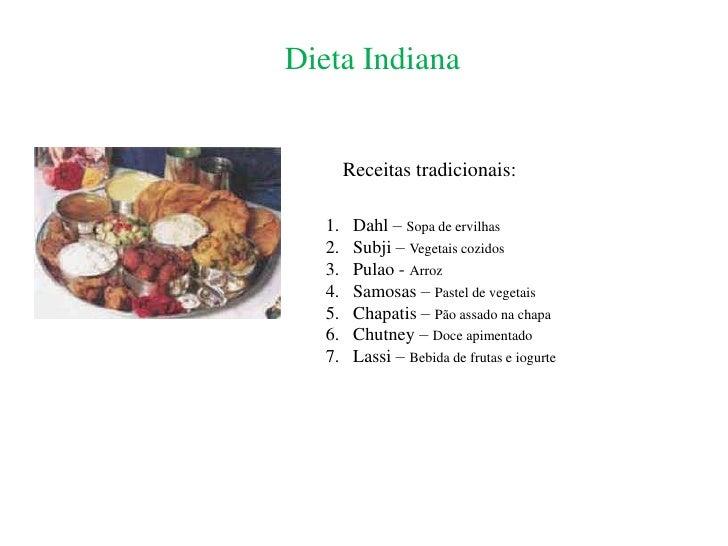Dieta Indiana<br />Receitas tradicionais:<br />Dahl – Sopa de ervilhas<br />Subji – Vegetais cozidos<br />Pulao - Arroz<br...
