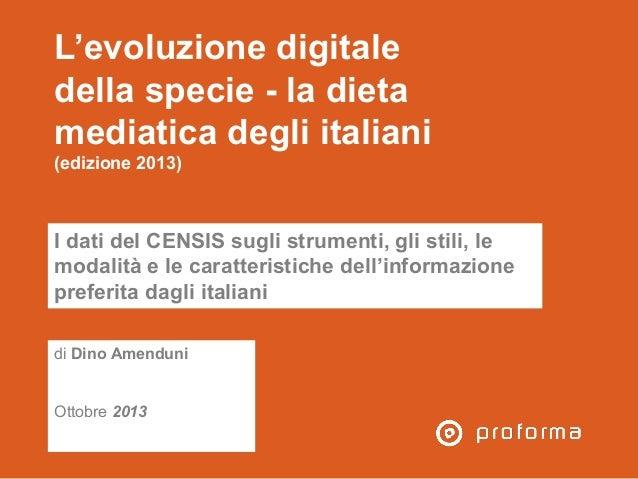 L'evoluzione digitale della specie - la dieta mediatica degli italiani (edizione 2013)  I dati del CENSIS sugli strumenti,...