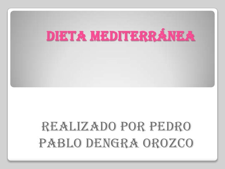 Dieta Mediterránea <br />Realizado por Pedro Pablo Dengra Orozco<br />