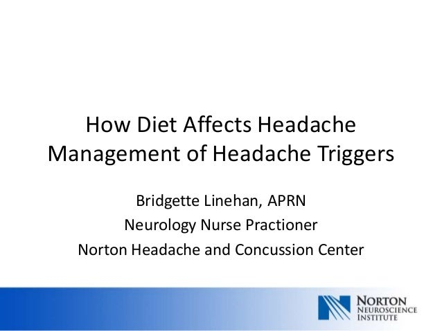 How Diet Affects HeadacheManagement of Headache TriggersBridgette Linehan, APRNNeurology Nurse PractionerNorton Headache a...