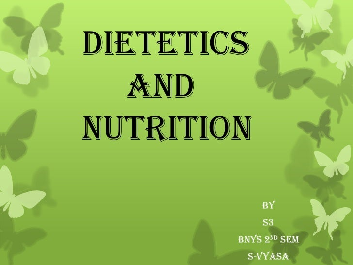 Dietetics      and   nutrition<br />BY<br />S3<br />BNYS 2ND SEM<br />S-VYASA<br />