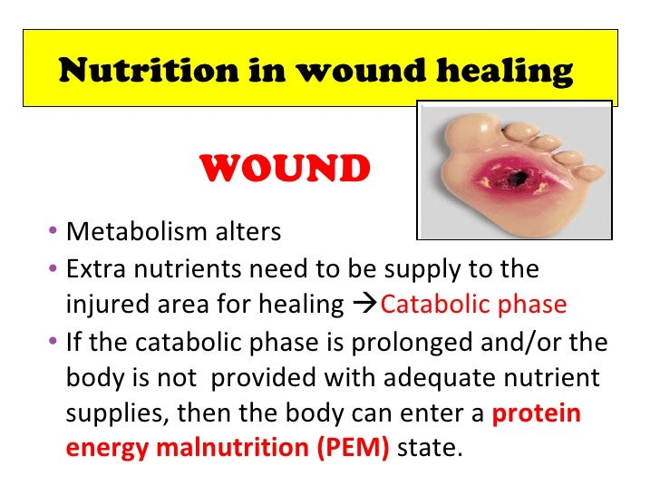 nutrition and wound healing In addition to getting proper rest and keeping the injured area clean, proper nutrition is important for wound healing.