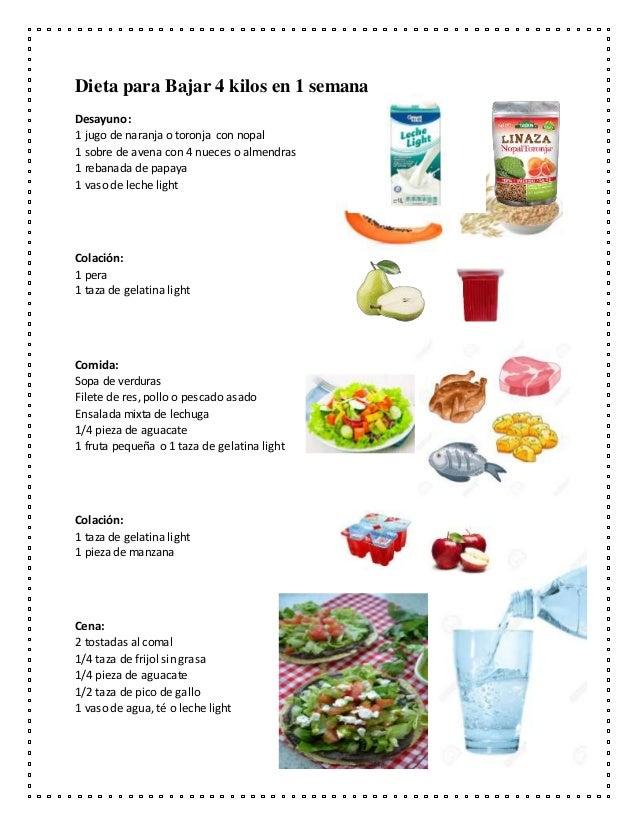 Dieta para Bajar 4 kilos en 1 semana Desayuno: 1 jugo de naranja o toronja con nopal 1 sobre de avena con 4 nueces o almen...