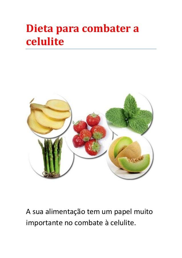 Dieta para combater a celulite A sua alimentação tem um papel muito importante no combate à celulite.