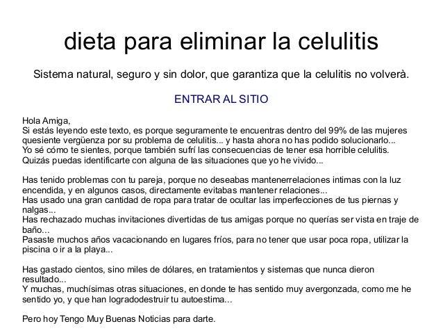 dieta para eliminar la celulitisSistema natural, seguro y sin dolor, que garantiza que la celulitis no volverà.ENTRAR AL S...