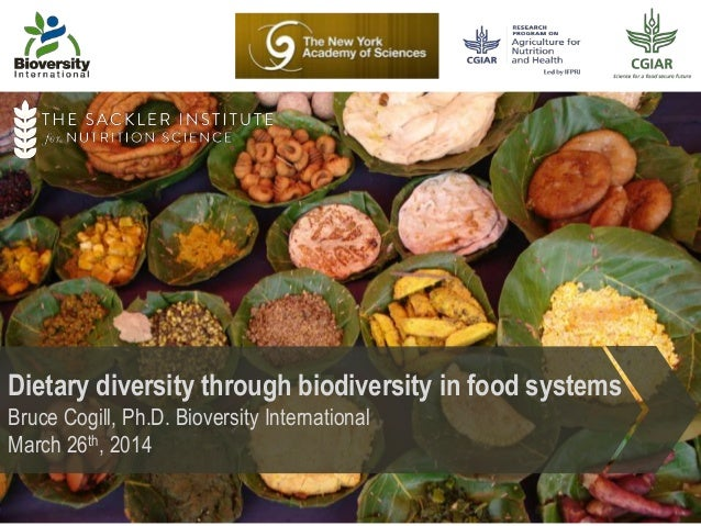 Dietary diversity through biodiversity in food systems Bruce Cogill, Ph.D. Bioversity International March 26th, 2014