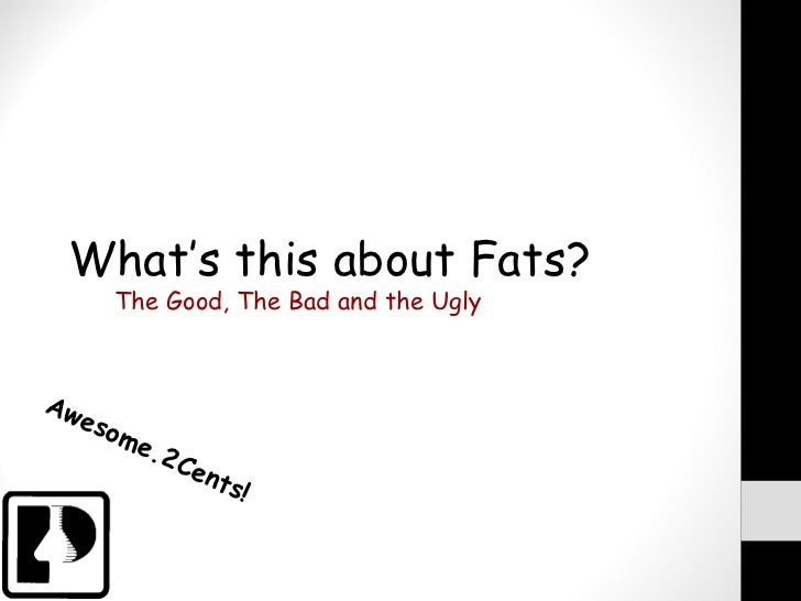 What's this about Fats?     The Good, The Bad and the UglyAw   eso      me         .2   Cen                  t   s!