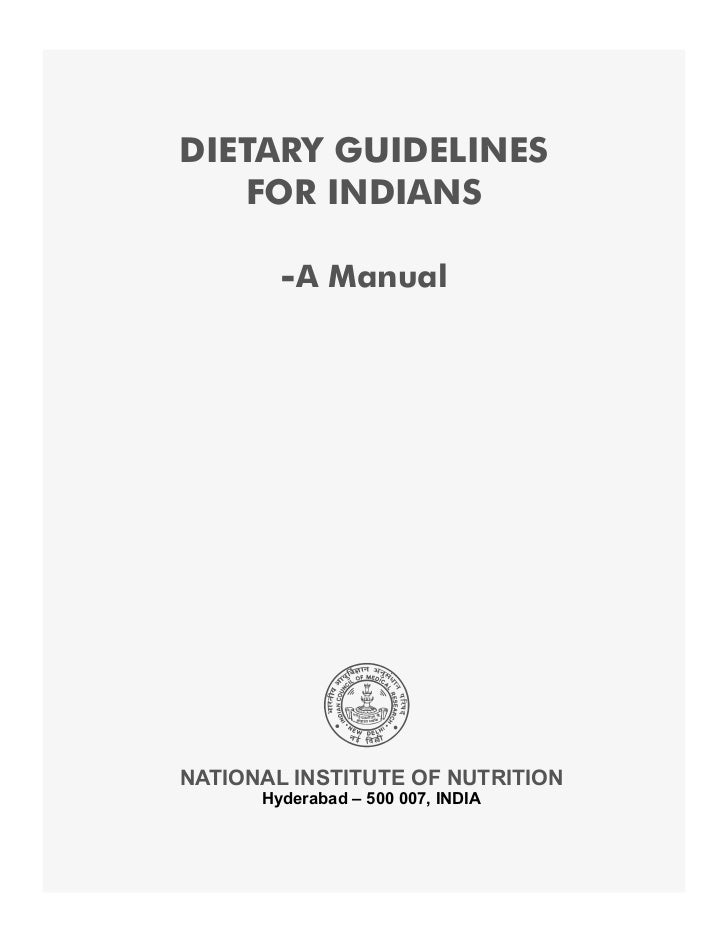DIETARY GUIDELINES   FOR INDIANS        -A ManualNATIONAL INSTITUTE OF NUTRITION      Hyderabad – 500 007, INDIA