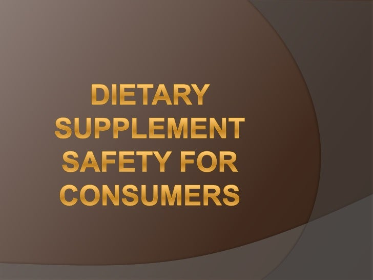 Dietary Supplements   Easily obtainable     Grocery stores     Pharmacies     Health food stores     Ordering them on...